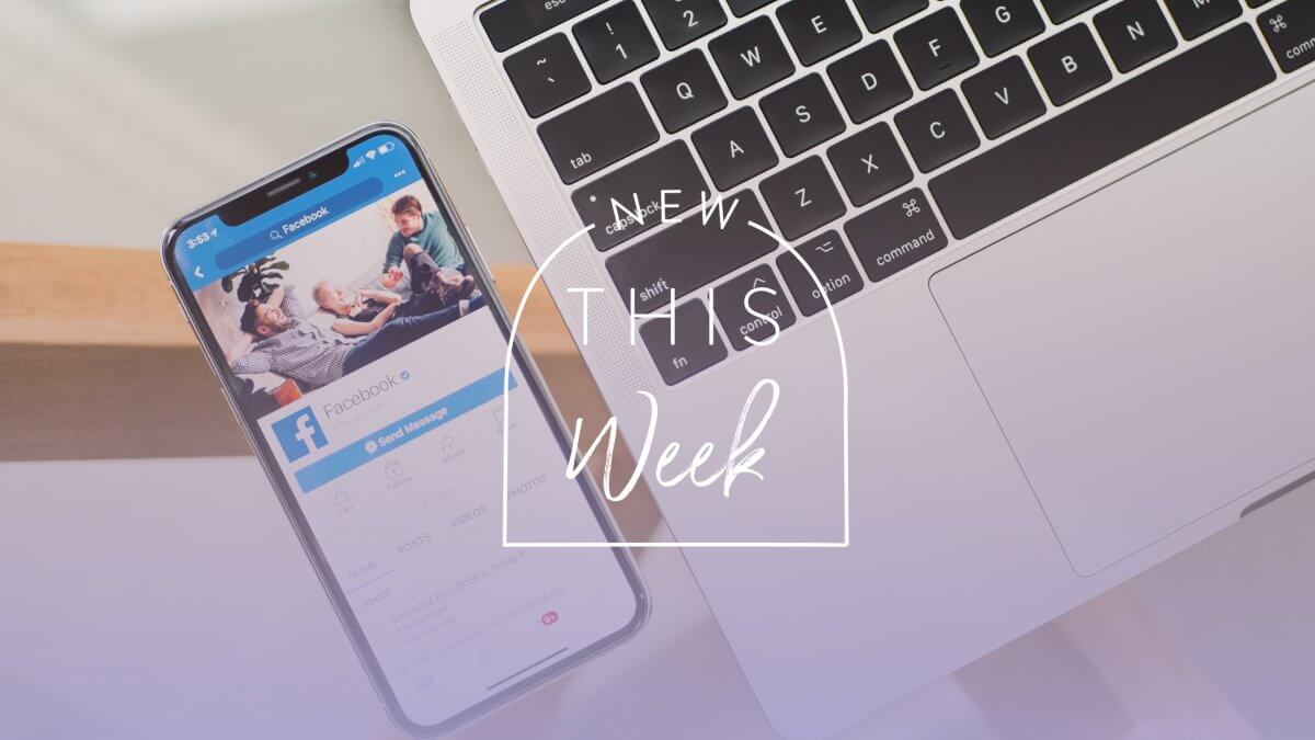 New This Week: Facebook Updates July 2018