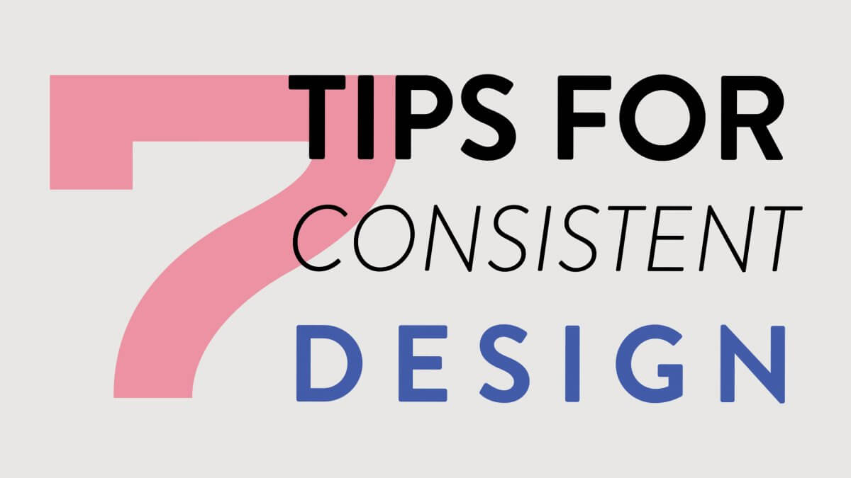 7 Tips on How to Create a Consistent Design