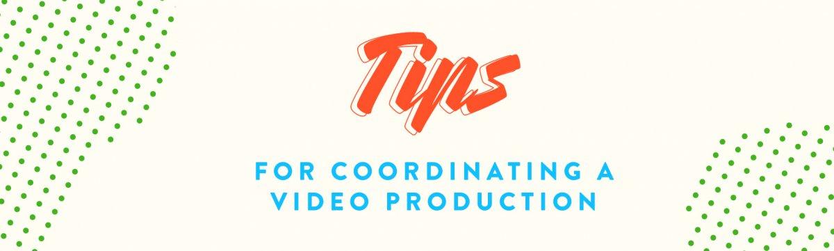Tips for Coordinating a Video Production