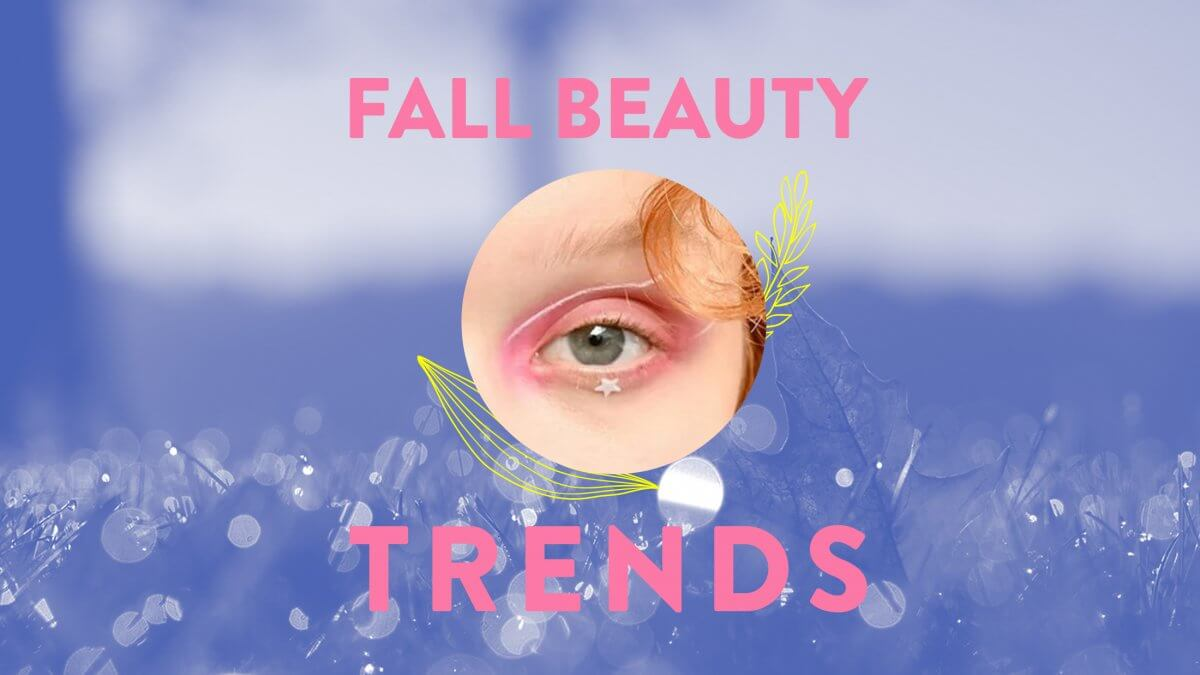 Fall 2019 Beauty Trends You Won't Want to Miss